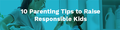 110 Parenting Tips to Raise Responsible Kids