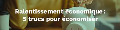 Ralentissement économique: 5 trucs pour économiser