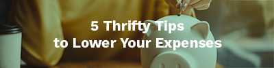 5 Thrifty Tips to Lower Your Expenses