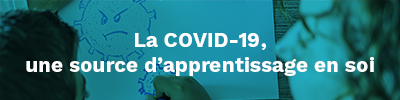 La COVID-19, une source d'apprentissage en soi