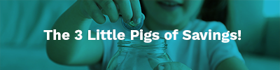 The 3 Little Pigs of Savings!