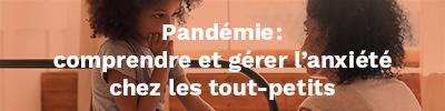 Pandémie: comprendre et gérer l'anxiété chez les tout-petits