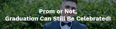 Prom or Not, Graduation Can Still Be Celebrated!